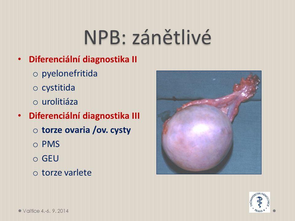 NPB: zánětlivé Diferenciální diagnostika II o pyelonefritida o cystitida o urolitiáza Diferenciální diagnostika III o torze ovaria /ov. cysty o PMS o
