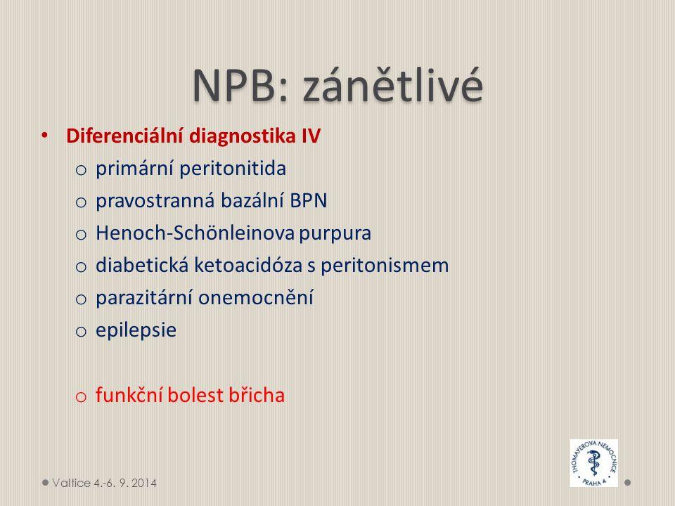 NPB: zánětlivé Diferenciální diagnostika IV o primární peritonitida o pravostranná bazální BPN o Henoch-Schönleinova purpura o diabetická ketoacidóza s peritonismem o parazitární onemocnění o epilepsie o funkční bolest břicha Valtice 4.-6.