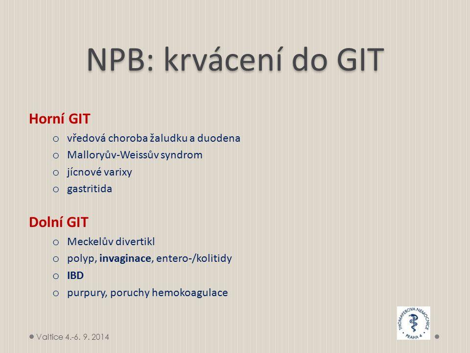 NPB: krvácení do GIT Horní GIT o vředová choroba žaludku a duodena o Malloryův-Weissův syndrom o jícnové varixy o gastritida Dolní GIT o Meckelův dive