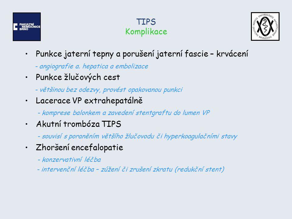 TIPS Komplikace Punkce jaterní tepny a porušení jaterní fascie – krvácení - angiografie a. hepatica a embolizace Punkce žlučových cest - většinou bez