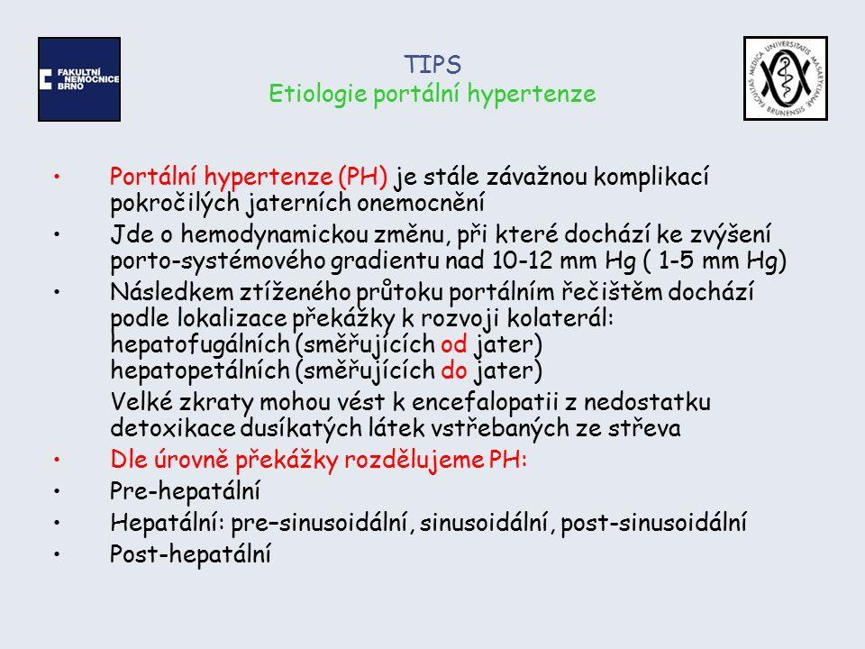 TIPS Pre-hepatální PH Trombóza portální žíly (PVT) Trombóza lienální žíly (pankreatitida, prorůstání tumoru), označovaná i jako izolovaná levostranná PH Kongenitální stenóza portální žíly V 70 % je trombóza porty ze známé příčiny: - myeloproliferativní choroby - vrozené trombofilní sy.