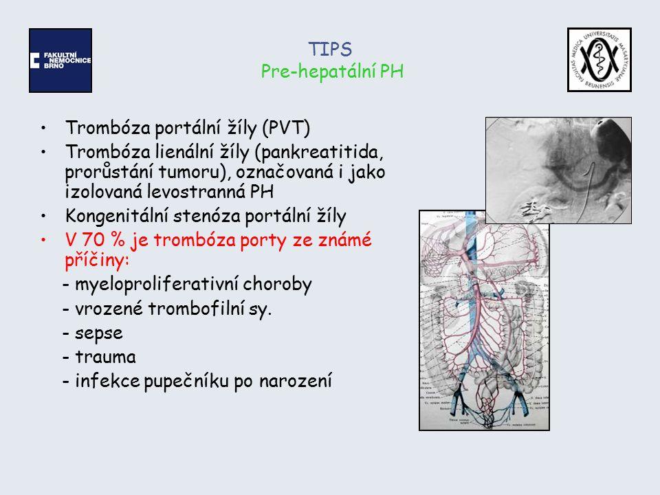 TIPS Intra-hepatální PH Pre-sinusoidální - Granulomatózní hepatitidy, Schistosomiáza (bilharzióza), Sarkoidóza,TBC, kongenitální jaterní cirhóza Sinusoidální typ = 90% všech PH Nejčastější příčinou u dospělých v našem regionu je alkoholická jaterní cirhóza - vzniká toxickou destrukcí parenchymu jater s následnou fibrózou a regeneračními změnami ve formě malých (3mm) uzlů Druhé místo zaujímá postnekrotická cirhóza vznikající např.
