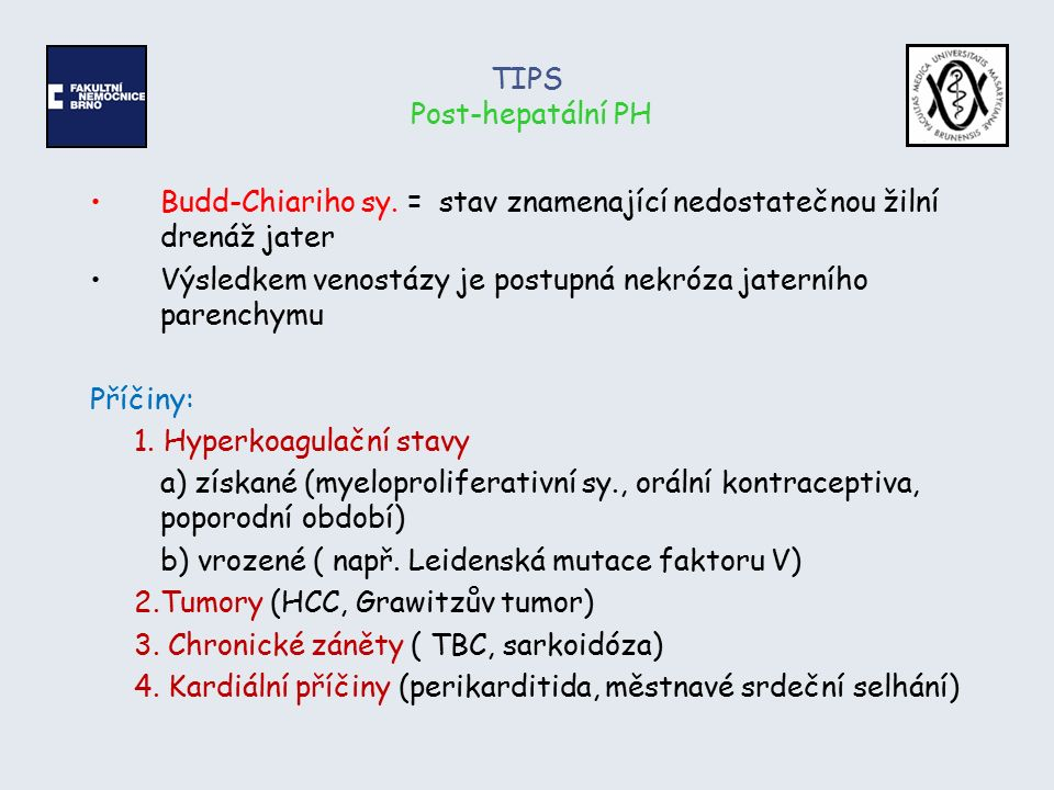 TIPS Post-hepatální PH Budd-Chiariho sy. = stav znamenající nedostatečnou žilní drenáž jater Výsledkem venostázy je postupná nekróza jaterního parench