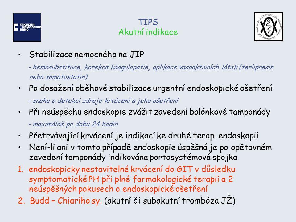 TIPS Akutní indikace Stabilizace nemocného na JIP - hemosubstituce, korekce koagulopatie, aplikace vasoaktivních látek (terlipresin nebo somatostatin)