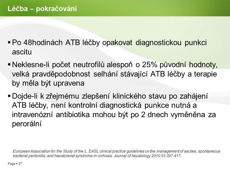 Page  27 Léčba – pokračování  Po 48hodinách ATB léčby opakovat diagnostickou punkci ascitu  Neklesne-li počet neutrofilů alespoň o 25% původní hodn