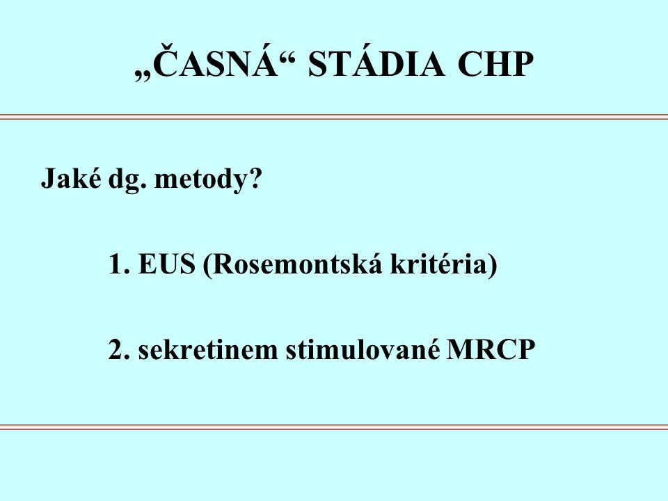 """""""ČASNÁ STÁDIA CHP Jaké dg. metody 1. EUS (Rosemontská kritéria) 2. sekretinem stimulované MRCP"""