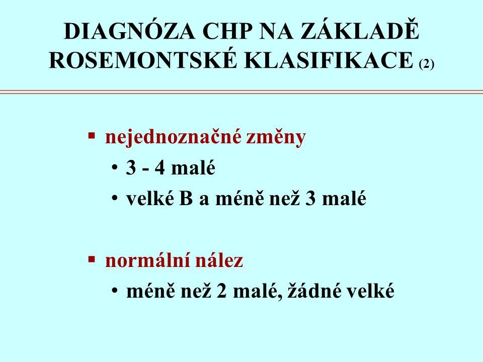 DIAGNÓZA CHP NA ZÁKLADĚ ROSEMONTSKÉ KLASIFIKACE (2)  nejednoznačné změny 3 - 4 malé velké B a méně než 3 malé  normální nález méně než 2 malé, žádné velké