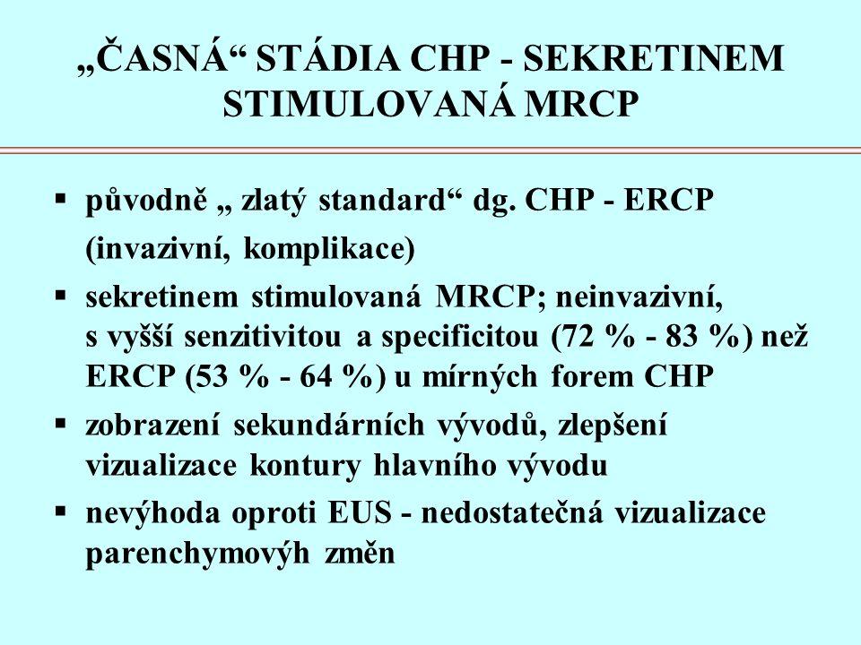 """""""ČASNÁ STÁDIA CHP - SEKRETINEM STIMULOVANÁ MRCP  původně """" zlatý standard dg."""