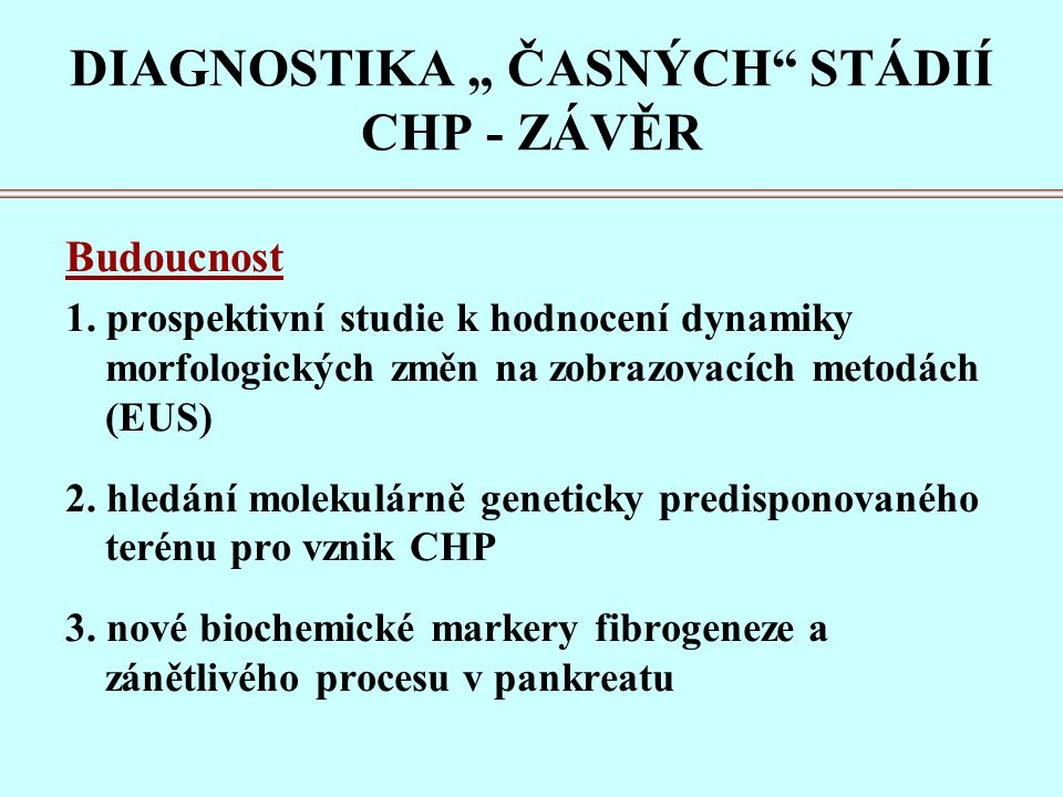 """DIAGNOSTIKA """" ČASNÝCH STÁDIÍ CHP - ZÁVĚR Budoucnost 1."""