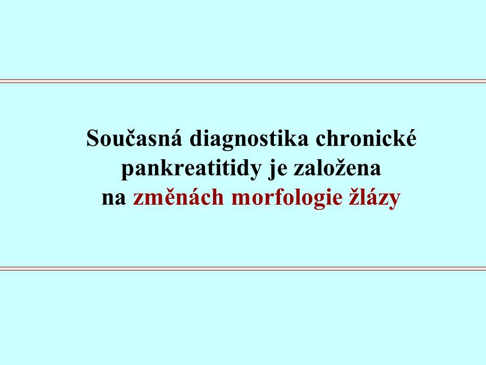Současná diagnostika chronické pankreatitidy je založena na změnách morfologie žlázy
