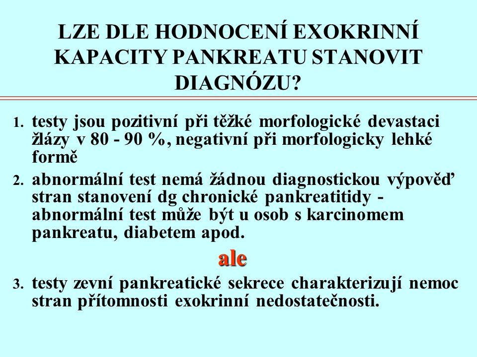 NOVĚ NAVRHOVANÁ KLASIFIKACE BERN 2000  grade A - bolest nebo ataka akutní pankreatitidy  grade B - klinické komplikace bez manifestace ztráty funkcí  grade C - klinická manifestace ztráty funkcí s/nebo bez komplikací  C1 - steatorhea nebo DM  C2 - steatorhea a DM  C3 - steatorhea a/nebo DM + komplikace