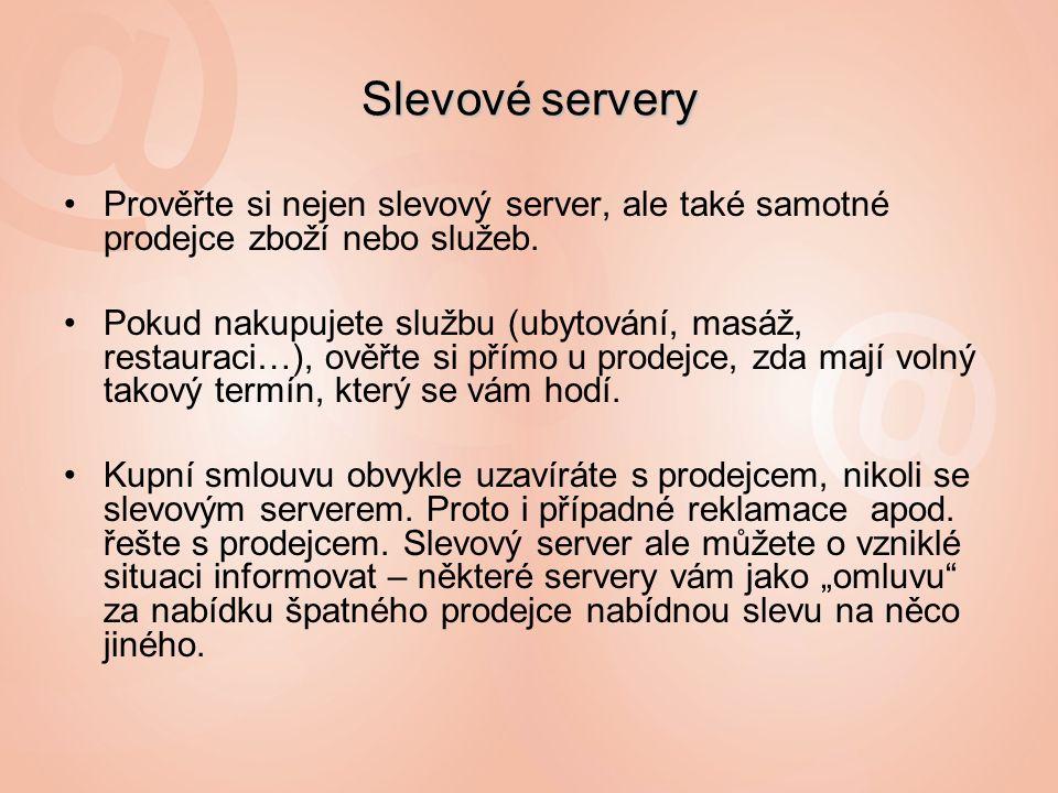 Slevové servery Prověřte si nejen slevový server, ale také samotné prodejce zboží nebo služeb.