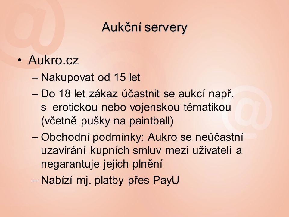 Aukční servery Aukro.cz –Nakupovat od 15 let –Do 18 let zákaz účastnit se aukcí např.