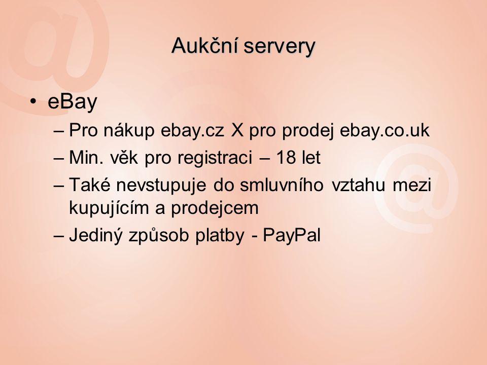 Aukční servery eBay –Pro nákup ebay.cz X pro prodej ebay.co.uk –Min.