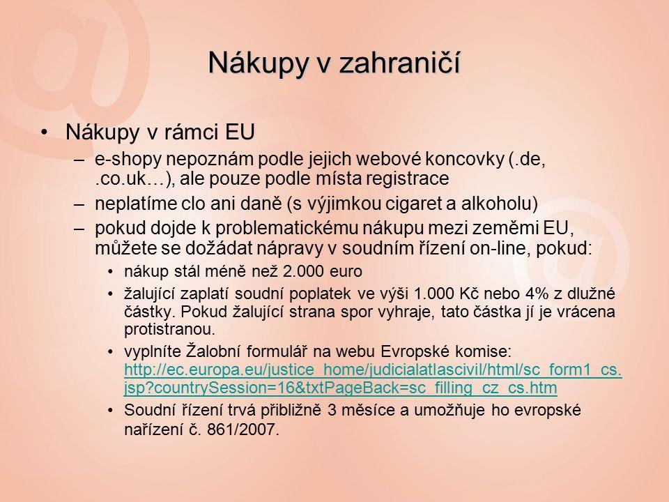 Nákupy v rámci EU –e-shopy nepoznám podle jejich webové koncovky (.de,.co.uk…), ale pouze podle místa registrace –neplatíme clo ani daně (s výjimkou cigaret a alkoholu) –pokud dojde k problematickému nákupu mezi zeměmi EU, můžete se dožádat nápravy v soudním řízení on-line, pokud: nákup stál méně než 2.000 euro žalující zaplatí soudní poplatek ve výši 1.000 Kč nebo 4% z dlužné částky.