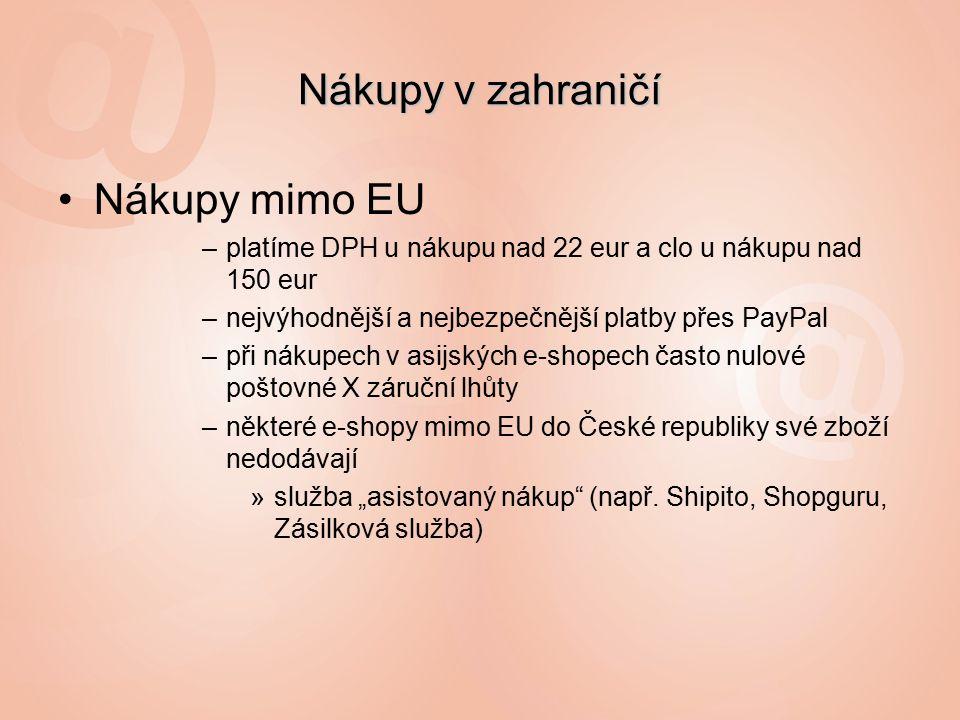"""Nákupy v zahraničí Nákupy mimo EU –platíme DPH u nákupu nad 22 eur a clo u nákupu nad 150 eur –nejvýhodnější a nejbezpečnější platby přes PayPal –při nákupech v asijských e-shopech často nulové poštovné X záruční lhůty –některé e-shopy mimo EU do České republiky své zboží nedodávají »služba """"asistovaný nákup (např."""