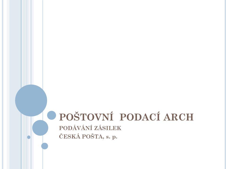 POŠTOVNÍ PODACÍ ARCH PODÁVÁNÍ ZÁSILEK ČESKÁ POŠTA, s. p.