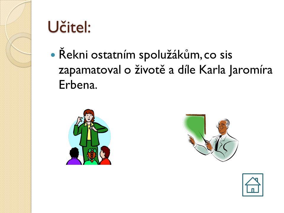 Učitel: Řekni ostatním spolužákům, co sis zapamatoval o životě a díle Karla Jaromíra Erbena.