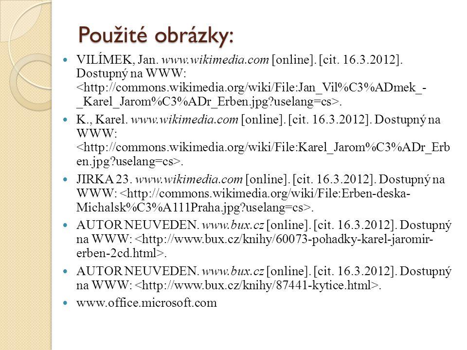 Zdroj informací: AUTOR NEUVEDEN. www.wikipedie.cz [online]. [cit. 16.3.2012]. Dostupný na WWW:.