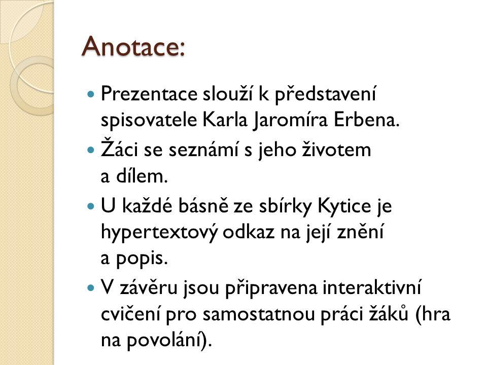 Anotace: Prezentace slouží k představení spisovatele Karla Jaromíra Erbena.