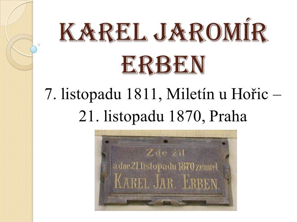Karel Jaromír Erben 7. listopadu 1811, Miletín u Hořic – 21. listopadu 1870, Praha