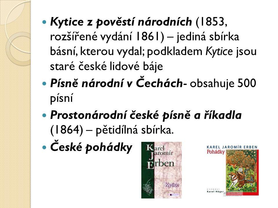 Kytice z pověstí národních (1853, rozšířené vydání 1861) – jediná sbírka básní, kterou vydal; podkladem Kytice jsou staré české lidové báje Písně národní v Čechách- obsahuje 500 písní Prostonárodní české písně a říkadla (1864) – pětidílná sbírka.