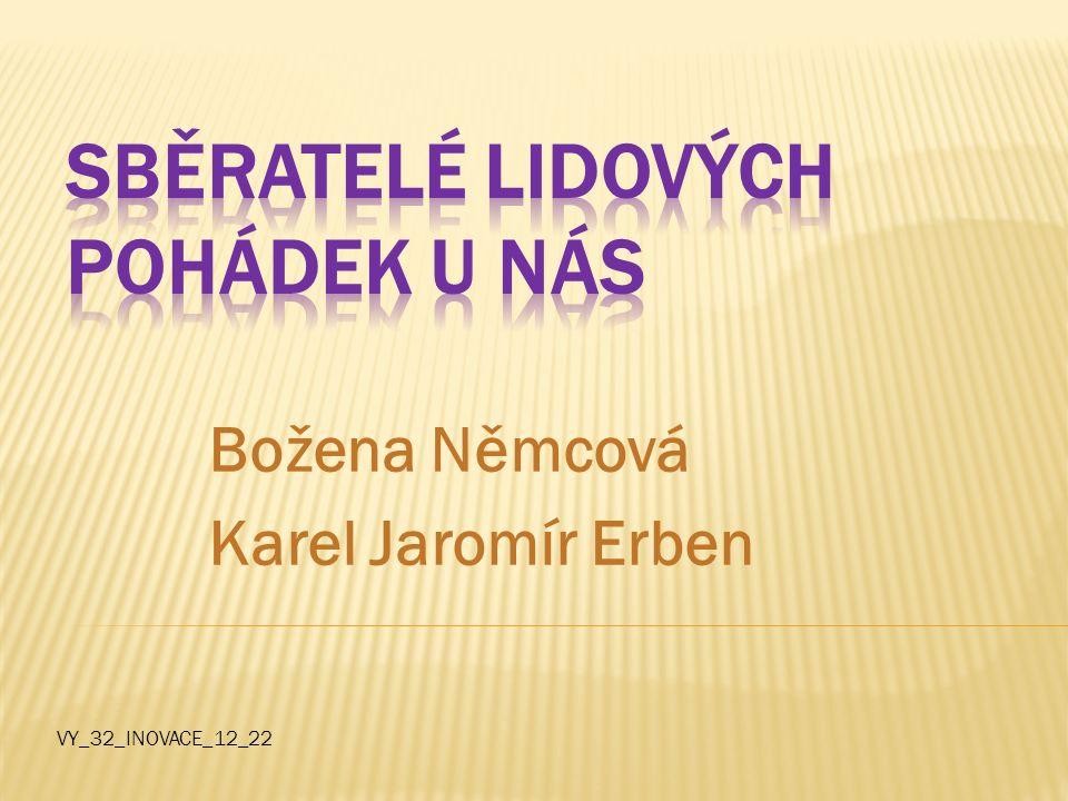 Božena Němcová Karel Jaromír Erben VY_32_INOVACE_12_22