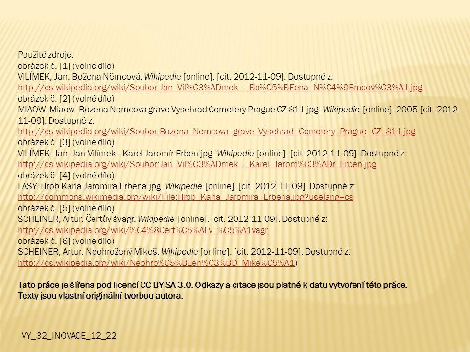 Použité zdroje: obrázek č. [1] (volné dílo) VILÍMEK, Jan. Božena Němcová. Wikipedie [online]. [cit. 2012-11-09]. Dostupné z: http://cs.wikipedia.org/w