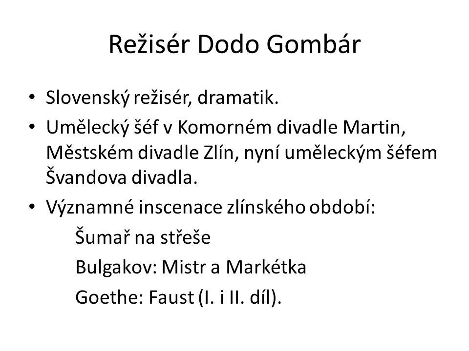 Režisér Dodo Gombár Slovenský režisér, dramatik.
