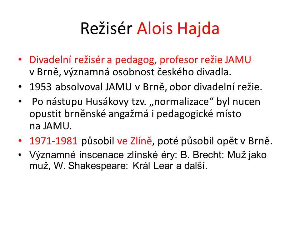 Režisér Alois Hajda Divadelní režisér a pedagog, profesor režie JAMU v Brně, významná osobnost českého divadla.