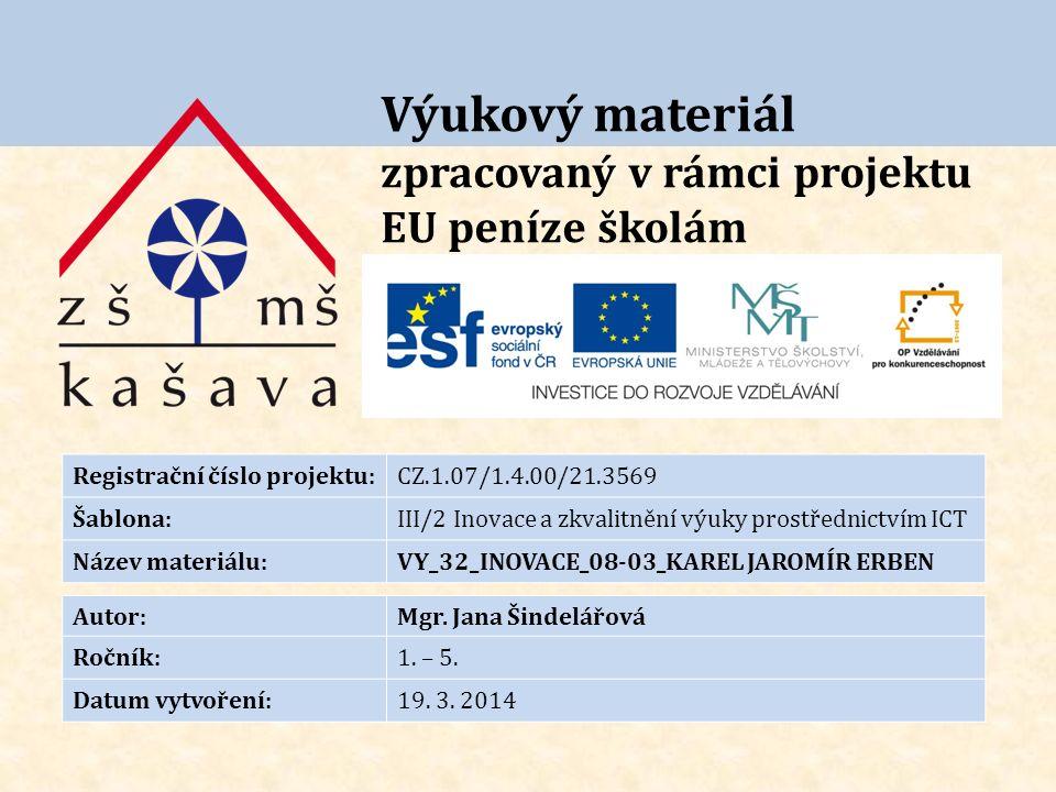 Výukový materiál zpracovaný v rámci projektu EU peníze školám Registrační číslo projektu:CZ.1.07/1.4.00/21.3569 Šablona:III/2 Inovace a zkvalitnění výuky prostřednictvím ICT Název materiálu:VY_32_INOVACE_08-03_KAREL JAROMÍR ERBEN Autor:Mgr.