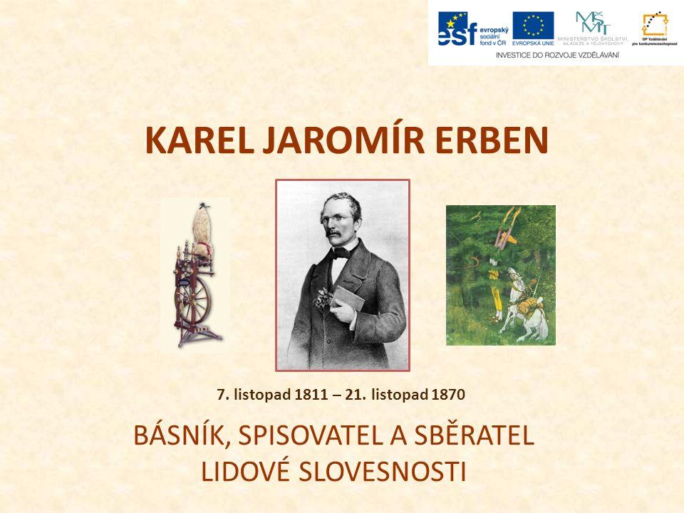KAREL JAROMÍR ERBEN BÁSNÍK, SPISOVATEL A SBĚRATEL LIDOVÉ SLOVESNOSTI 7.