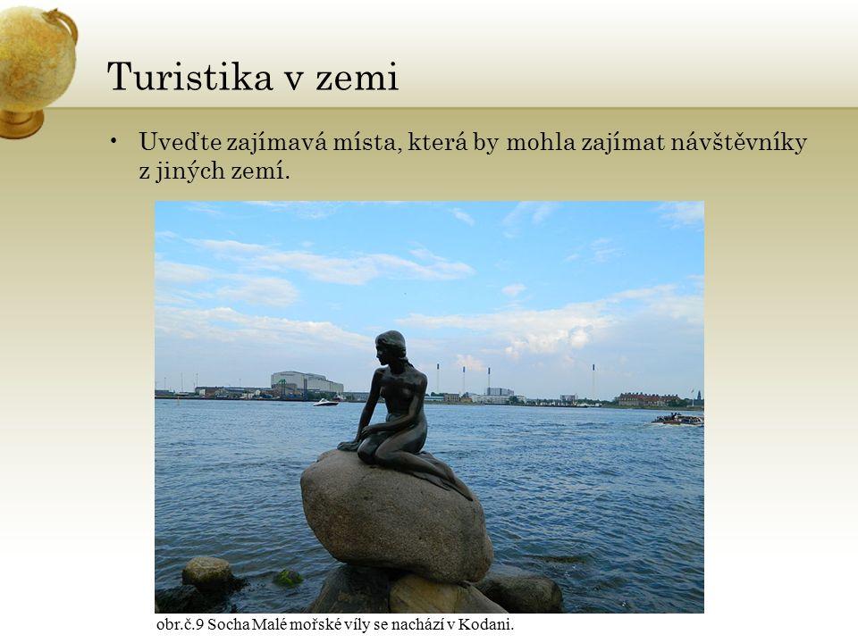 Turistika v zemi Uveďte zajímavá místa, která by mohla zajímat návštěvníky z jiných zemí. obr.č.9 Socha Malé mořské víly se nachází v Kodani.