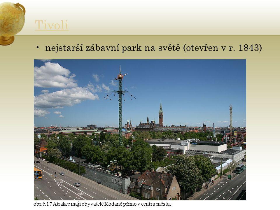 Tivoli nejstarší zábavní park na světě (otevřen v r. 1843) obr.č.17 Atrakce mají obyvatelé Kodaně přímo v centru města.