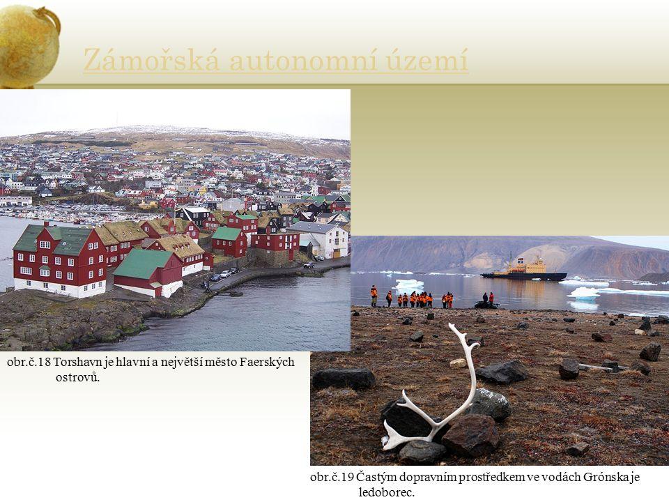Zámořská autonomní území obr.č.18 Torshavn je hlavní a největší město Faerských ostrovů. obr.č.19 Častým dopravním prostředkem ve vodách Grónska je le