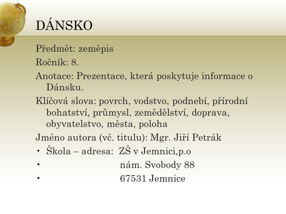 DÁNSKO Předmět: zeměpis Ročník: 8. Anotace: Prezentace, která poskytuje informace o Dánsku. Klíčová slova: povrch, vodstvo, podnebí, přírodní bohatstv