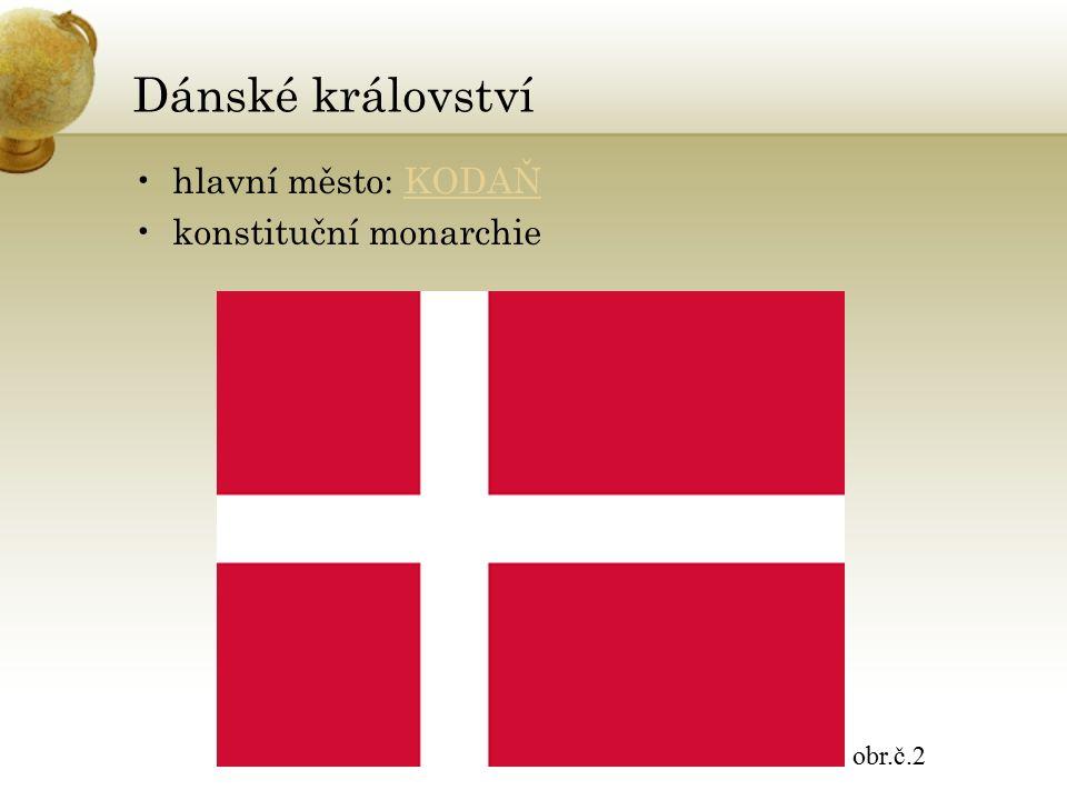 Dánské království hlavní město: KODAŇKODAŇ konstituční monarchie obr.č.2