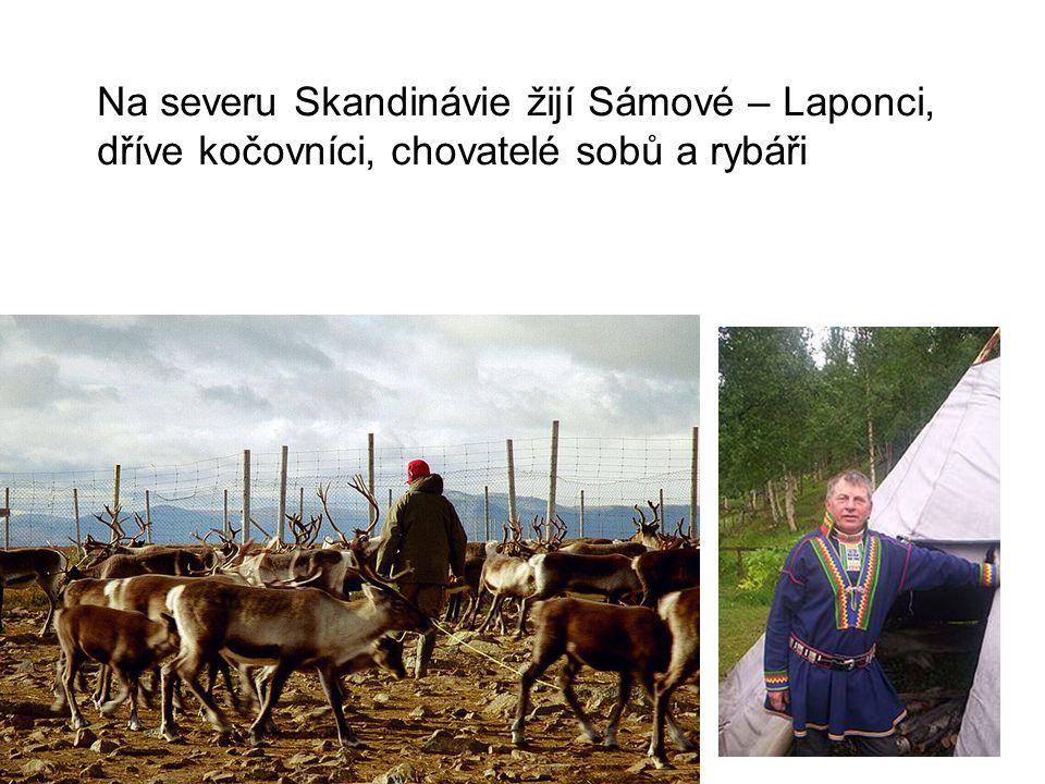 Na severu Skandinávie žijí Sámové – Laponci, dříve kočovníci, chovatelé sobů a rybáři