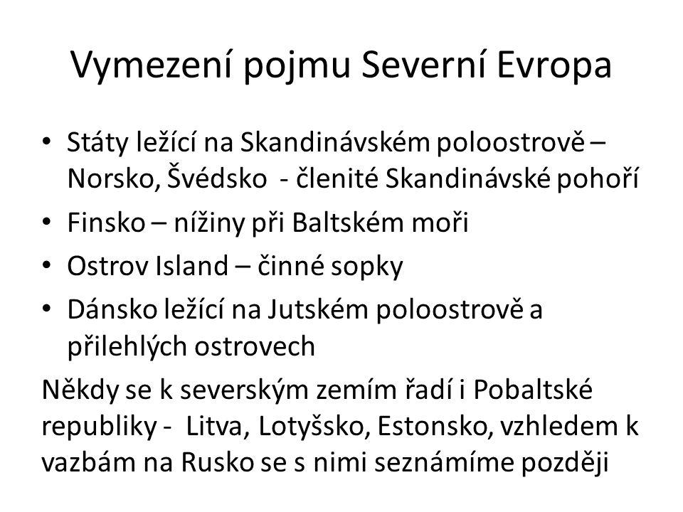Vymezení pojmu Severní Evropa Státy ležící na Skandinávském poloostrově – Norsko, Švédsko - členité Skandinávské pohoří Finsko – nížiny při Baltském moři Ostrov Island – činné sopky Dánsko ležící na Jutském poloostrově a přilehlých ostrovech Někdy se k severským zemím řadí i Pobaltské republiky - Litva, Lotyšsko, Estonsko, vzhledem k vazbám na Rusko se s nimi seznámíme později