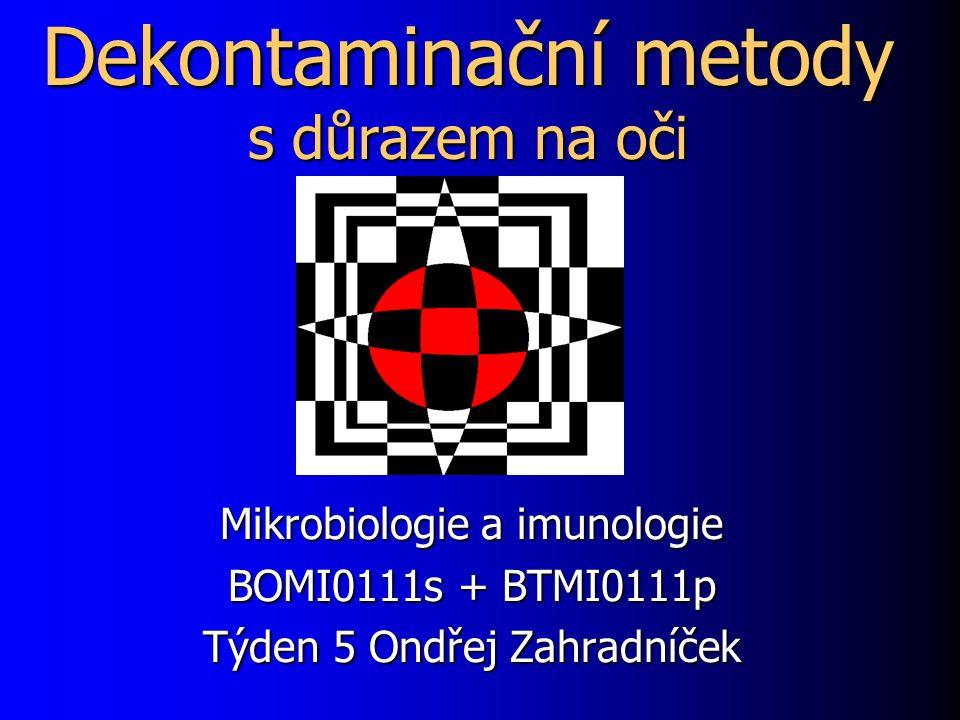 Dekontaminační metody s důrazem na oči Mikrobiologie a imunologie BOMI0111s + BTMI0111p Týden 5 Ondřej Zahradníček