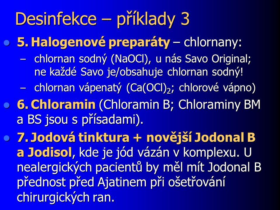 Desinfekce – příklady 3 5.Halogenové preparáty – chlornany: 5.Halogenové preparáty – chlornany: – chlornan sodný (NaOCl), u nás Savo Original; ne každé Savo je/obsahuje chlornan sodný.