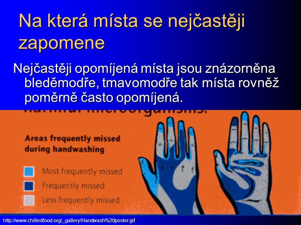 http://www.chilledfood.org/_gallery/Handwash%20poster.gif Na která místa se nejčastěji zapomene Nejčastěji opomíjená místa jsou znázorněna bleděmodře, tmavomodře tak místa rovněž poměrně často opomíjená.