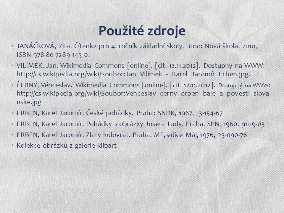 Použité zdroje JANÁČKOVÁ, Zita. Čítanka pro 4. ročník základní školy.