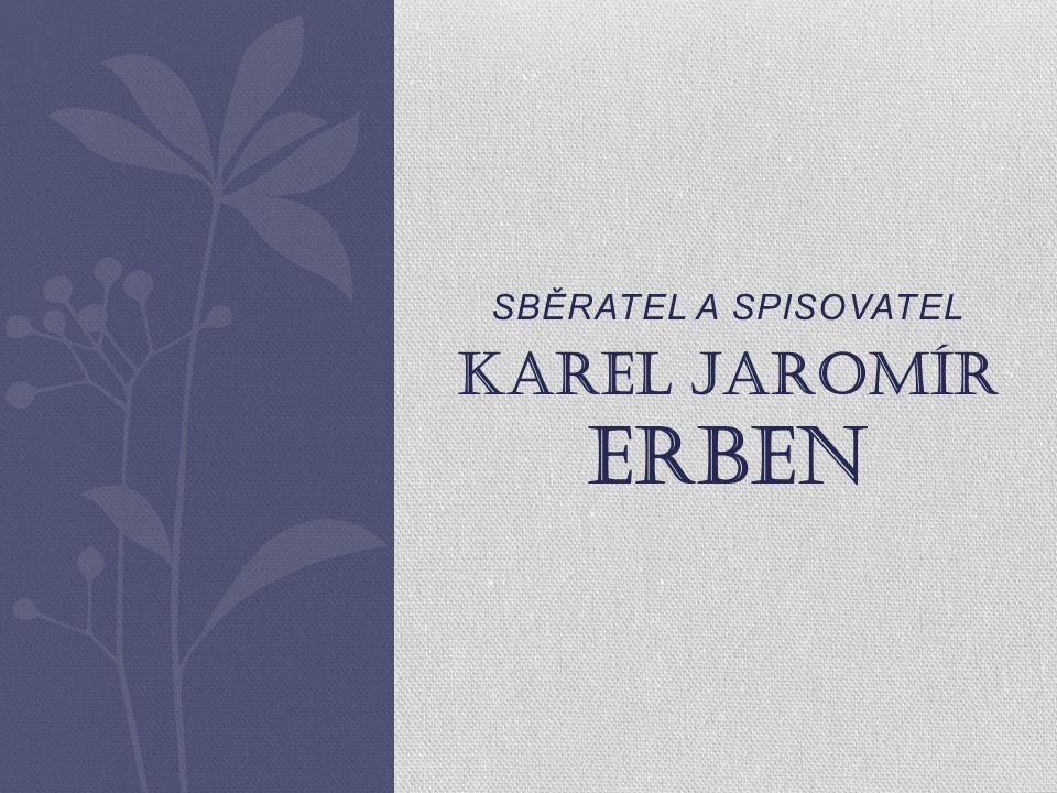 SBĚRATEL A SPISOVATEL KAREL JAROMÍR ERBEN