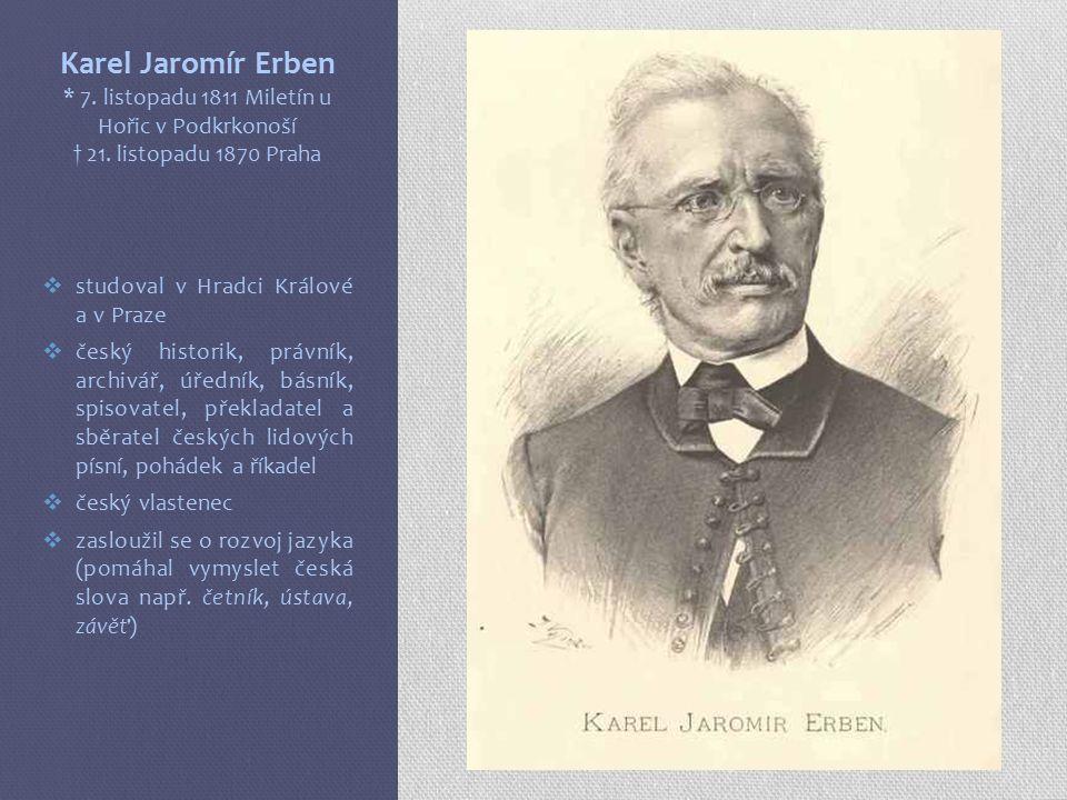 Karel Jaromír Erben * 7. listopadu 1811 Miletín u Hořic v Podkrkonoší † 21.