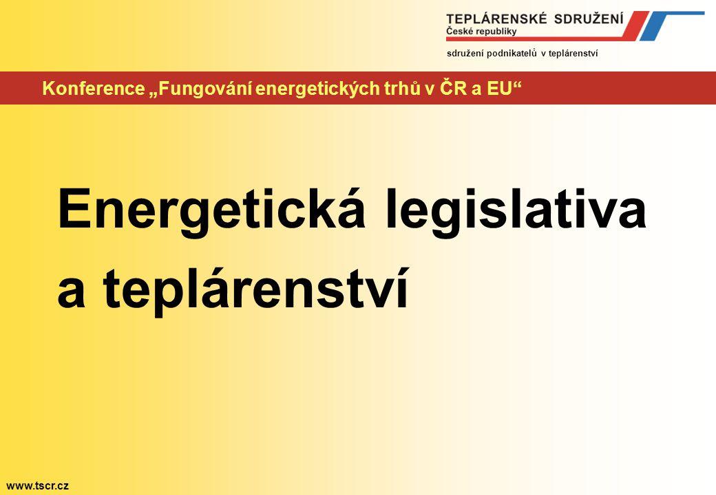 """sdružení podnikatelů v teplárenství www.tscr.cz Konference """"Fungování energetických trhů v ČR a EU"""" Energetická legislativa a teplárenství"""