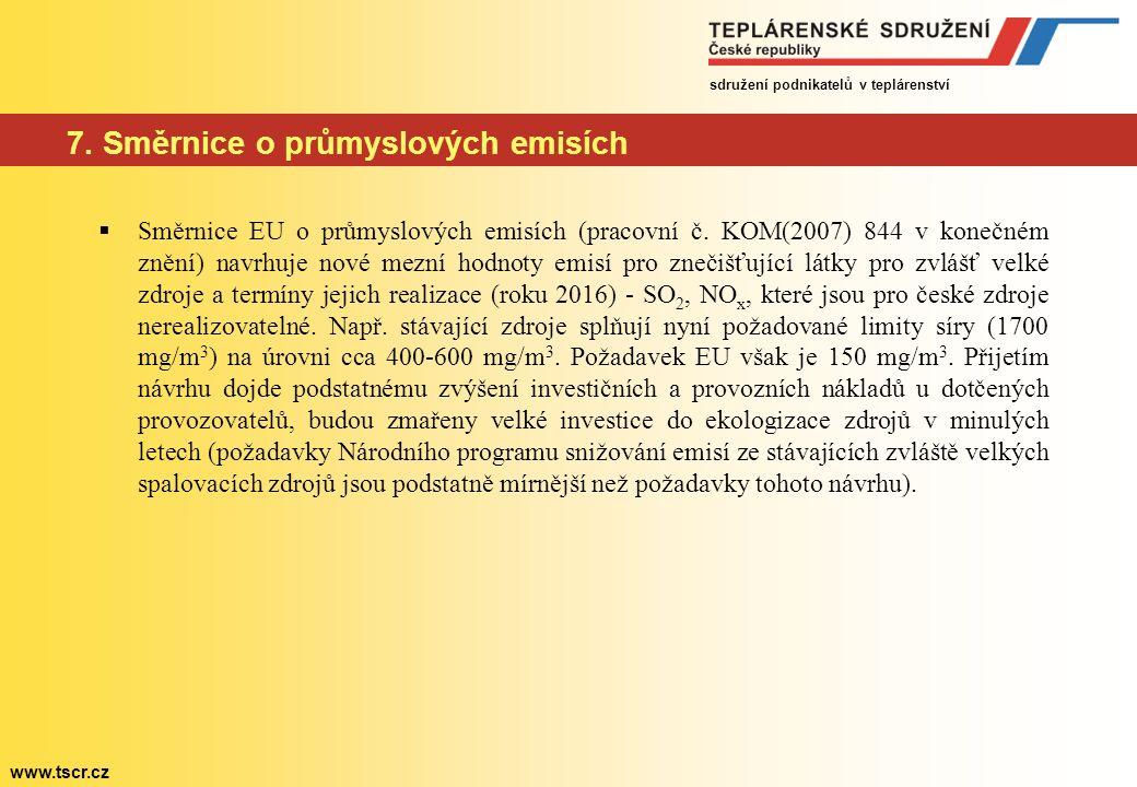 sdružení podnikatelů v teplárenství www.tscr.cz 7. Směrnice o průmyslových emisích  Směrnice EU o průmyslových emisích (pracovní č. KOM(2007) 844 v k