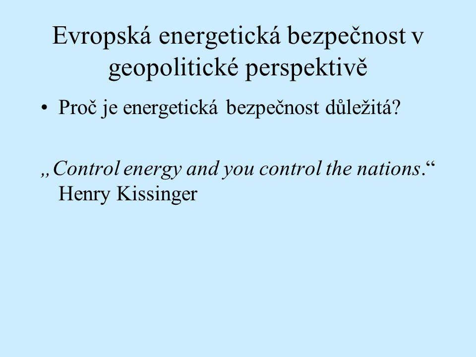 """Evropská energetická bezpečnost v geopolitické perspektivě Proč je energetická bezpečnost důležitá? """"Control energy and you control the nations."""" Henr"""