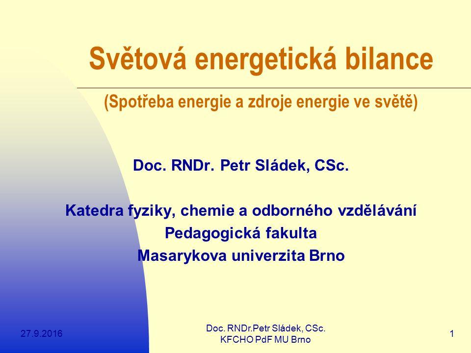 27.9.2016 Doc. RNDr.Petr Sládek, CSc. KFCHO PdF MU Brno 1 Světová energetická bilance (Spotřeba energie a zdroje energie ve světě) Doc. RNDr. Petr Slá