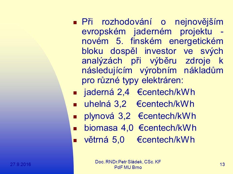27.9.2016 Doc. RNDr.Petr Sládek, CSc. KF PdF MU Brno 13 Při rozhodování o nejnovějším evropském jaderném projektu - novém 5. finském energetickém blok